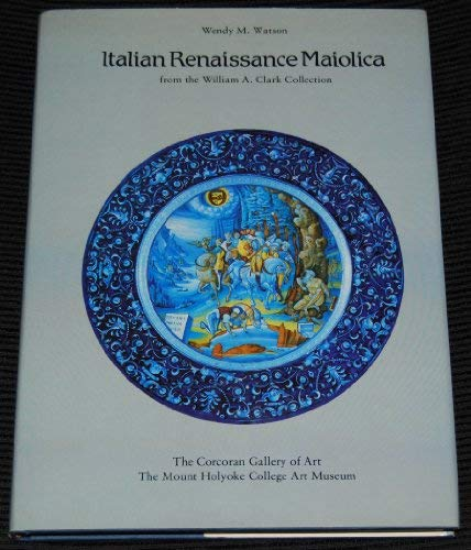 9780935748680: Italian Renaissance Maiolica from the William A. Clark Collection