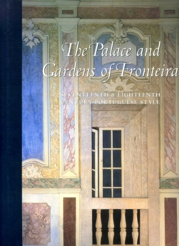 9780935748987: The Palace and Gardens of Fronteira: Seventeenth and Eighteenth Century Portuguese Style