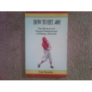 9780935781106: How to Hit .400: The Physical and Mental Fundamentals of Hitting a Baseball