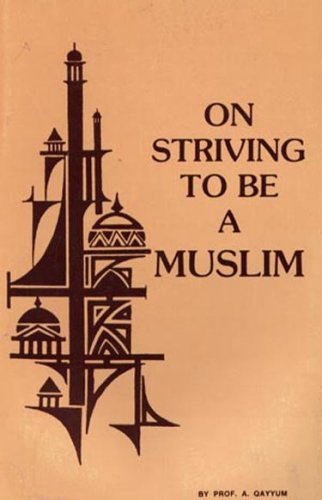 On Striving to Be Muslim: Qayyum, Abdul; foreword