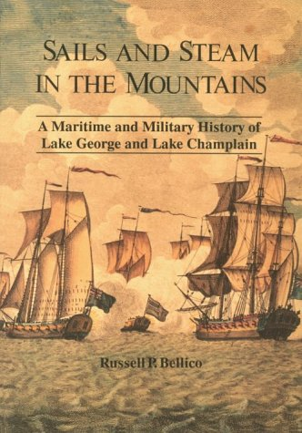 Sails and Steam in the Mountains. A Maritime and Military History of Lake George and Lake Champla...