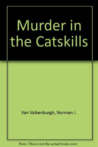 Murder In The Catskills [ Signed By The Author]: Van Valkenburgh, Norman J.