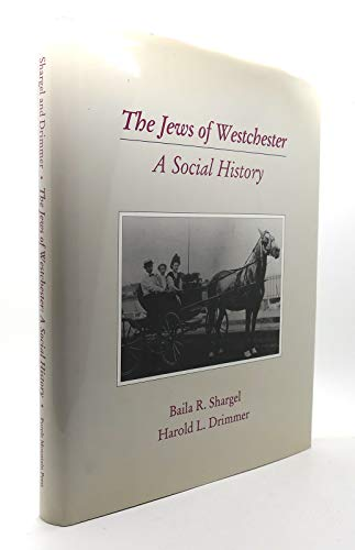 The Jews of Westchester: A Social History: Shargel, Baila Round, Drimmer, Harold L.