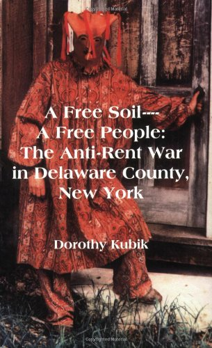 A Free Soil - A Free People: The Anti-Rent War in Delaware County, New York: Kubik, Dorothy