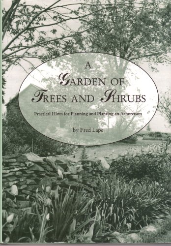 A GARDEN OF TREES AND SHRUBS Practical Hints for Planning and Planting an Arboretum