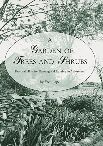 A Garden of Trees and Shrubs: Practical Hints for Planning and Planting an Arboretum: Fred Lape