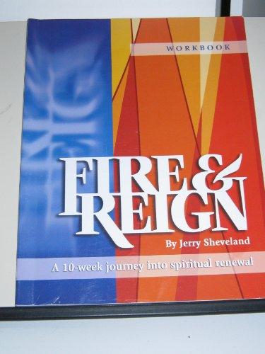 Fire & Reign Workbook - A 10-week Journey Into Spiritual Renewal: Sheveland, Jerry