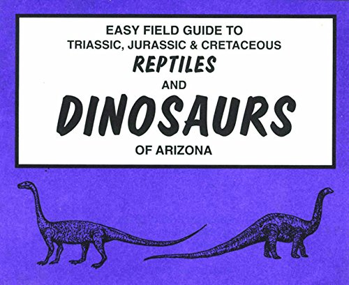 Easy Field Guide to Dinosaurs of Arizona: B.J. Tegowski