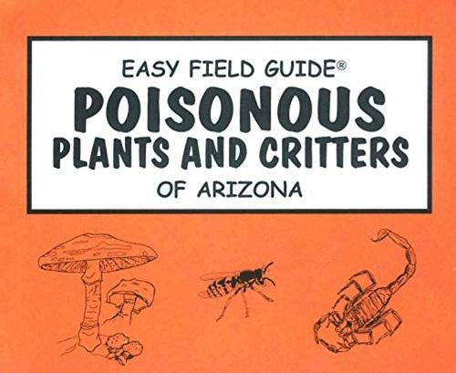 9780935810851: Easy Field Guide to Poisonous Plants and Critters of Arizona (Easy Field Guides)