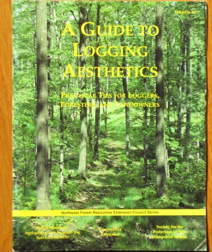 9780935817607: A Guide to Logging Aesthetics: Practical Tips for Loggers, Foresters, and Landowners