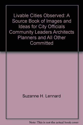 9780935824056: Livable cities observed: A source book of images and ideas for city officials, community leaders, architects, planners and all other committed to making their cities livable