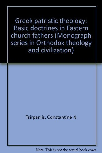Greek Patristic Theology: Basic Doctrines in Eastern Church Fathers, Volume 1 (Monograph Series in ...