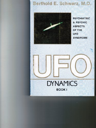 UfO-Dynamics: Psychiatric and Psychic Dimensions of the: Berthold E. Schwarz