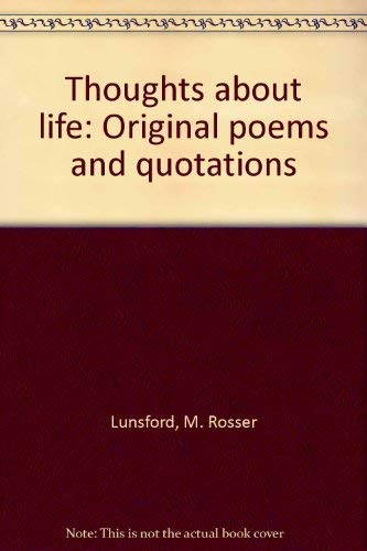 Thoughts about life: Original poems and quotations: M. Rosser Lunsford