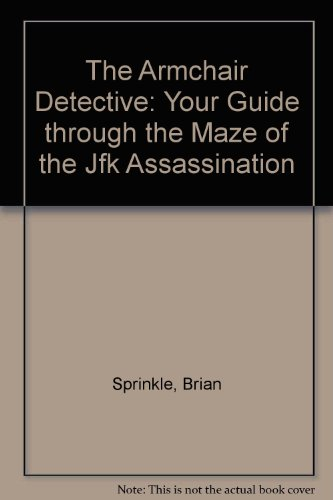 9780935834864: The Armchair Detective: Your Guide Through the Maze of the JFK Assassination
