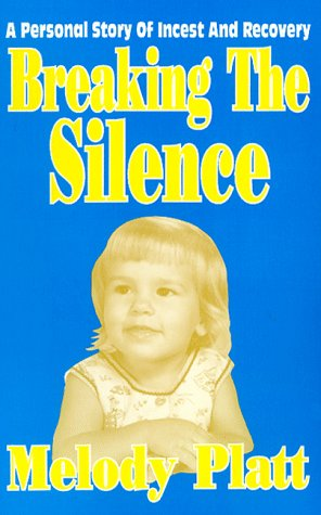 Breaking the Silence: A Personal Story of Incest and Recovery: Platt, Melody