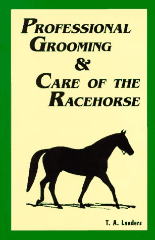 Professional Grooming and Care of the Racehorse: T. A. Landers