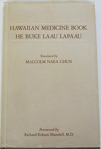 Hawaiian Medicine Book He Buke Laau Lapaau: He Buke Laau Lapaau: Malcolm Naea Chun