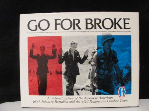 9780935848717: Go for Broke: A Pictorial History of the Japanese American 100th Infantry Battalion & the 442nd Regimental Combat Team