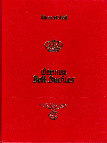 German Belt Buckles 1847-1945: An Illustrated History: Reid, Thomas