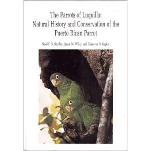 The parrots of Luquillo: Natural history and conservation of the Puerto Rican parrot: Snyder, Noel ...