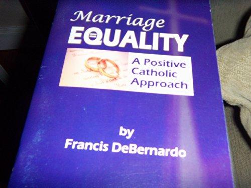 Marriage Equality: A Positive Catholic Approach: Francis Debernardo