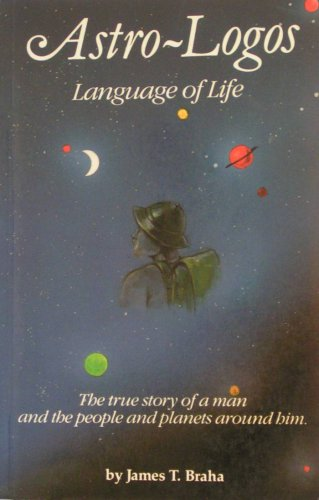 Astro-Logos: Language of Life: the True Story: BRAHA, James T.