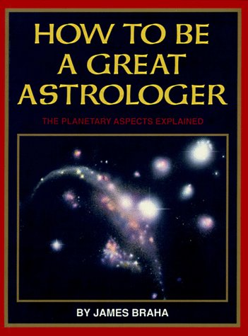 How to Be a Great Astrologer: The: James Braha