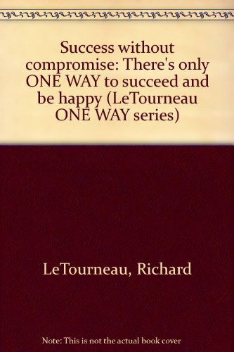 9780935899009: Success without compromise: There's only ONE WAY to succeed and be happy (LeTourneau ONE WAY series)