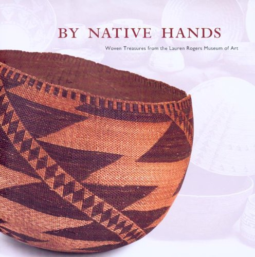 9780935903089: By Native Hands: Woven Treasures from the Lauren Rogers Museum of Art