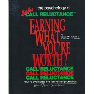 Earning What You're Worth?: The Psychology of Sales Call Reluctance