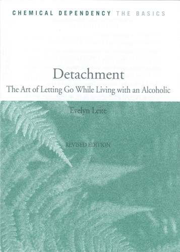 Detachment: The Art of Letting Go While Living with an Alcoholic: Leite, Evelyn