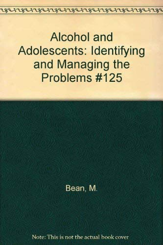 Alcohol and Adolescents: identifying and managing the: Bean, Margaret