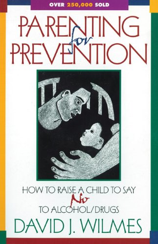 Parenting for Prevention: How to Raise a: Wilmes, David J.