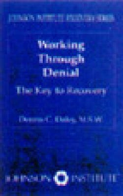 Working Through Denial: The Key to Recovery (Johnson Institute Recovery Series): Daley, Dennis C.