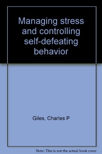 Managing stress and controlling self-defeating behavior: Giles, Charles P