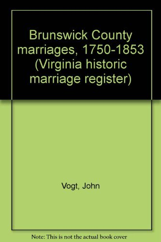 Brunswick County, Virginia Marriages, 1750-1853: John Vogt &