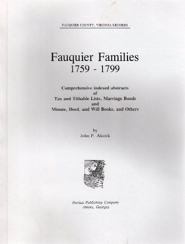 Fauquier Families, 1759-1799: Comprehensive indexed abstracts of: Alcock, John P.