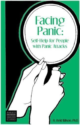 Facing Panic: Self-Help for People with Panic Attacks: R. Reid Wilson