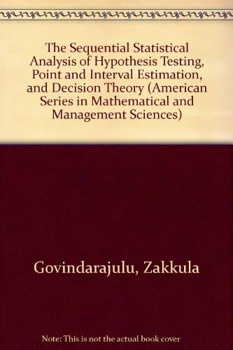 The Sequential Statistical Analysis of Hypothesis Testing, Point and Interval Estimation, and ...