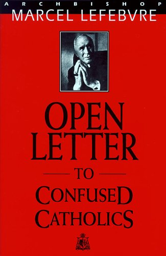 Open Letter to Confused Catholics: Archbishop Marcel Lefebvre