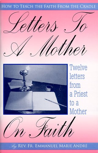 Letters to a Mother on Faith: Fr. Emmanuel Marie