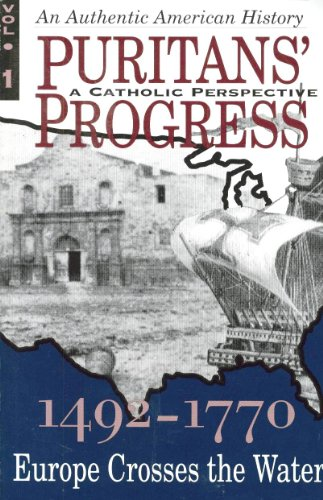 9780935952360: Puritans' Progress [A Catholic Perspective] 1492 - 1770: Europe Crosses the Water (VOLUME 1)