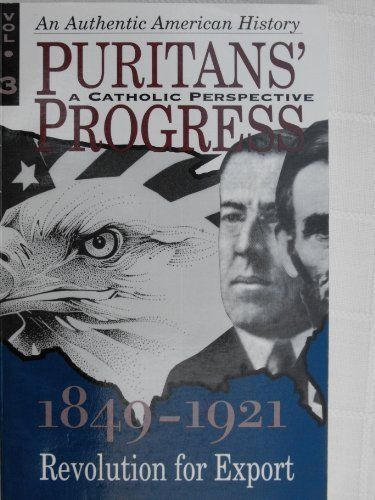 9780935952384: Puritans' Progress: A Catholic Perspective - 1849 - 1921: Revolution for Export (VOLUME 3)