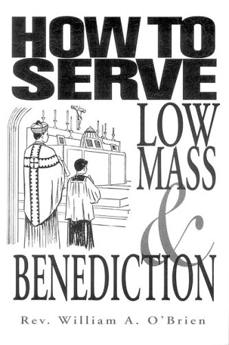 How to Serve Low Mass & Benediction: Rev. William A. O'Brien