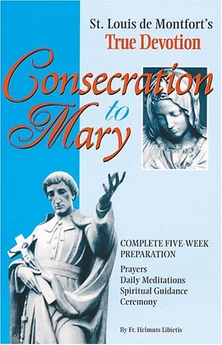 9780935952445: Consecration to Mary: St. Louis De Montfort's True Devotion : Complete Five-Week Preparation : Prayers, Daily Meditations, Spiritual Guidance, Ceremony