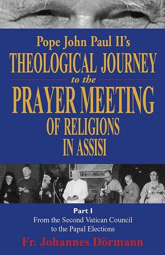 9780935952520: Pope John Paul Ii's Theological Journey to the Prayer Meeting of Religions in Assisi, Part 1: From the Second Vatican Council to the Papal Elections