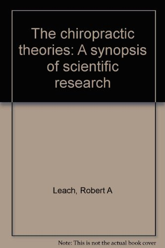 Chiropractic Theories: A Synopsis of Scientific Research, the: Leach, Robert A.; Key, Thomas D. S.;...