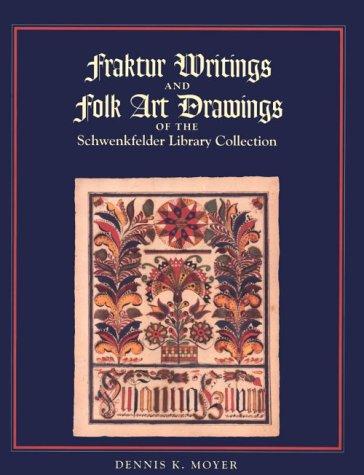 Fraktur Writings and Folk Art Drawings of the Schwenkfelder Library Collection: Moyer, Dennis K.