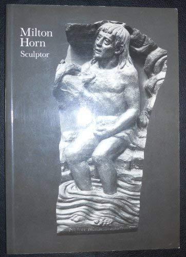 9780935982503: Milton Horn, sculptor: 16 March-30 July 1989, Spertus Museum of Judaica, Chicago, Illinois